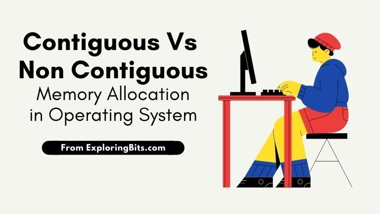 Difference between Contiguous and Noncontiguous Memory Allocation in Operating System